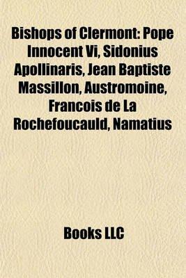 Bishops of Clermont - Pope Innocent VI, Sidonius Apollinaris, Jean Baptiste Massillon, Austromoine, Francois de La...