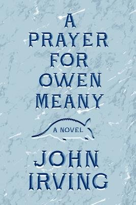 A Prayer for Owen Meany (Hardcover): John Irving