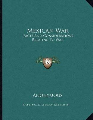 Mexican War - Facts and Considerations Relating to War (Paperback): Anonymous