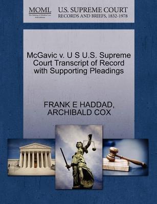 McGavic V. U S U.S. Supreme Court Transcript of Record with Supporting Pleadings (Paperback): Frank E Haddad, Archibald Cox