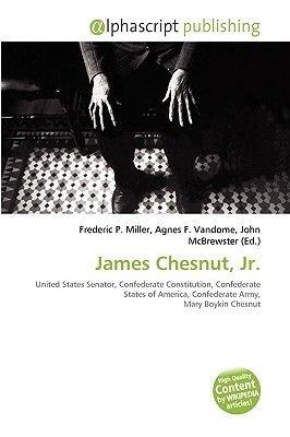 James Chesnut, JR. (Paperback): Frederic P. Miller, Agnes F. Vandome, John McBrewster