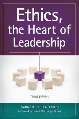 Ethics, the Heart of Leadership, 3rd Edition (Electronic book text, 3rd Revised ed.): Joanne B. Ciulla
