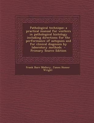 Pathological Technique; A Practical Manual for Workers in Pathological Histology Including Directions for the Performance of...