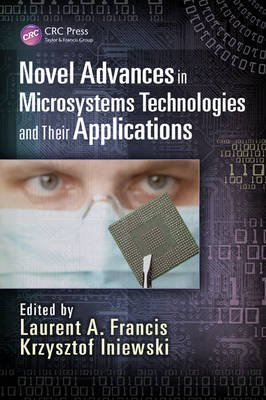 Novel Advances in Microsystems Technologies and Their Applications (Hardcover, New): Laurent A. Francis, Krzysztof Iniewski