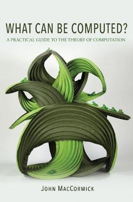 What Can Be Computed? - A Practical Guide to the Theory of Computation (Hardcover): John MacCormick