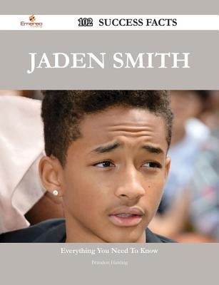 Jaden Smith 102 Success Facts - Everything You Need to Know about Jaden Smith (Electronic book text): Brandon Harding