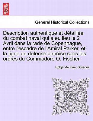 Description Authentique Et Detaillee Du Combat Naval Qui a Eu Lieu Le 2 Avril Dans La Rade de Copenhague, Entre L'Escadre...