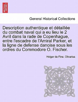 Description Authentique Et D taill e Du Combat Naval Qui a Eu Lieu Le 2 Avril Dans La Rade de Copenhague, Entre l'Escadre...