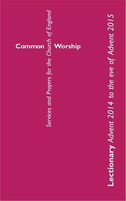 Common Worship Lectionary - Advent 2014 to the Eve of Advent 2015 (Paperback, Uk Ed.): The Archbishops Council of the Church of...