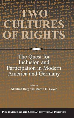 Two Cultures of Rights - The Quest for Inclusion and Participation in Modern America and Germany (Hardcover): Manfred Berg,...