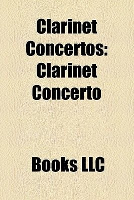 Clarinet Concertos - Clarinet Concerto, Clarinet Concerto No. 1, Prelude, Fugue, and Riffs, Gnarly Buttons, Clarinet Concerto...