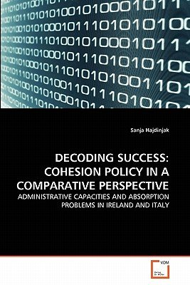 Decoding Success - Cohesion Policy in a Comparative Perspective (Paperback): Sanja Hajdinjak