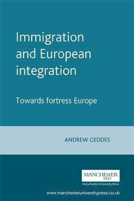 Immigration and European Integration - Towards Fortress Europe (Paperback, 2nd edition): Andrew Geddes