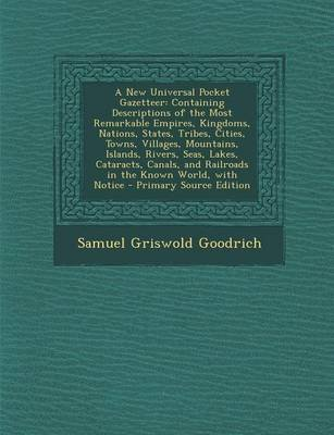 A New Universal Pocket Gazetteer - Containing Descriptions of the Most Remarkable Empires, Kingdoms, Nations, States, Tribes,...