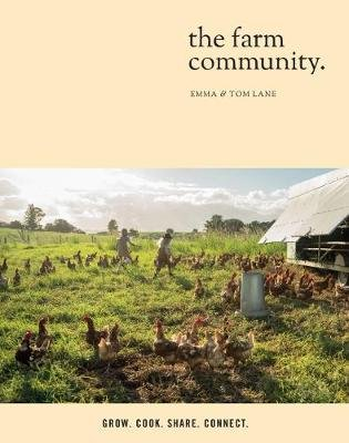 The Farm Community. - Grow. Cook. Share. Connect. (Paperback): Emma Lane, Tom Lane