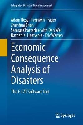 Economic Consequence Analysis of Disasters - The E-CAT Software Tool (Hardcover, 1st ed. 2017): Adam Rose, Fynnwin Prager,...