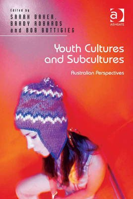 Youth Cultures and Subcultures - Australian Perspectives (Electronic book text, New edition): Brady Robards, Sarah Baker, Bob...