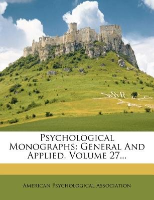 Psychological Monographs - General and Applied, Volume 27... (Paperback): American Psychological Association