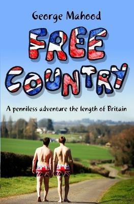 Free Country - A Penniless Adventure the Length of Britain (Paperback): George Mahood