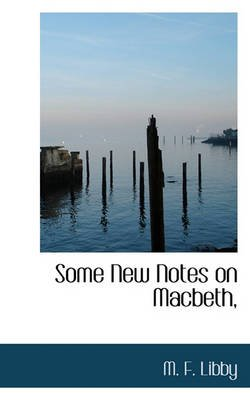 Some New Notes on Macbeth, (Paperback): M. F. Libby