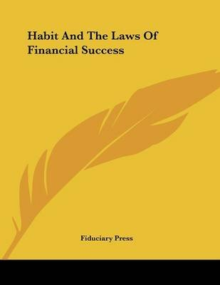 Habit and the Laws of Financial Success (Paperback): Fiduciary Press