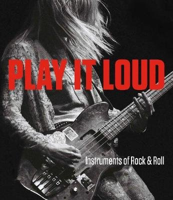 Play It Loud: Instruments of Rock & Roll (Hardcover): Jayson Dobney, Craig Inciardi, Anthony Decurtis, Alan Di Perna, David...