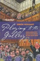 Playing To The Gallery (Paperback, Main): Simon Hoggart