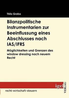 Bilanzpolitische Instrumentarien Zur Beeinflussung Eines Abschlusses Nach IAS/Ifrs (German, Paperback): Thilo Grabo