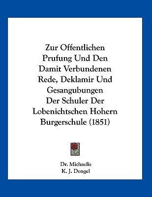 Zur Offentlichen Prufung Und Den Damit Verbundenen Rede, Deklamir Und Gesangubungen Der Schuler Der Lobenichtschen Hohern...