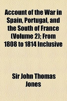 Account of the War in Spain, Portugal, and the South of France (Volume 2); From 1808 to 1814 Inclusive (Paperback): John Thomas...