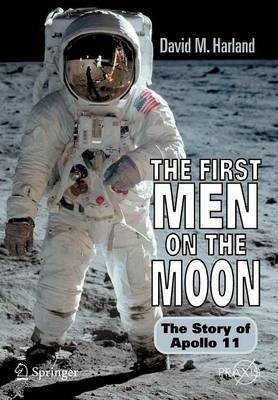 The First Men on the Moon - The Story of Apollo 11 (Paperback): David M. Harland