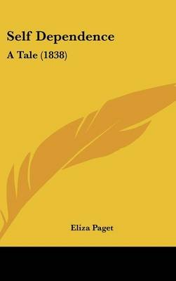 Self Dependence - A Tale (1838) (Hardcover): Eliza Paget