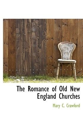 The Romance of Old New England Churches (Hardcover): Mary C Crawford