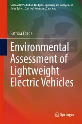 Environmental Assessment of Lightweight Electric Vehicles (Hardcover, 1st ed. 2017): Patricia Egede