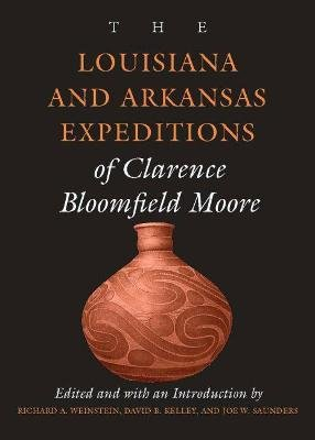 The Louisiana and Arkansas Expeditions of Clarence Bloomfield Moore (Mixed media product): Richard A. Weinstein, David B....