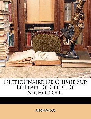 Dictionnaire de Chimie Sur Le Plan de Celui de Nicholson... (French, Paperback): Anonymous