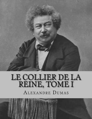 Le Collier de La Reine, Tome I (French, Paperback): Alexandre Dumas