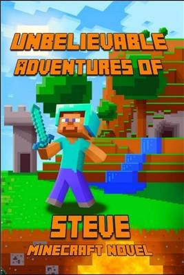 Minecraft - Unbelievable Adventures of Steve: A Novel about Minecraft: Marvelous Adventure Story of Steve (Paperback):...