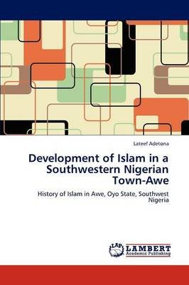 Development of Islam in a Southwestern Nigerian Town-Awe (Paperback): LaTeef Adetona