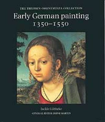 Early German Painting, 1350-1550 - In the Thyssen-Bornemisza Collection (Hardcover): Isolde Lubbeke