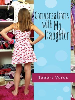 Conversations with My Daughter (Electronic book text): Robert Veres