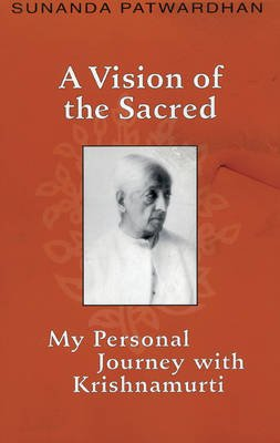 A Vision of the Sacred - My Personal Journey with Krishnamurti / Sunanda Patwardhan. (Paperback, illustrated edition): Sunanda...