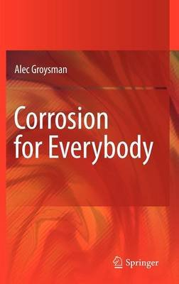 Corrosion for Everybody (Hardcover, 2010): Alec Groysman