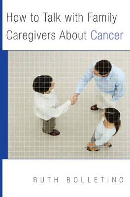 How to Talk with Family Caregivers About Cancer (Paperback): Ruth Bolletino