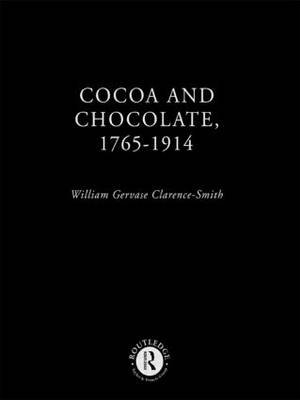 Cocoa and Chocolate, 1765-1914 (Hardcover): William Gervase Clarence-Smith