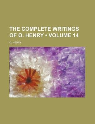 The Complete Writings of O. Henry (Volume 14) (Paperback): Henry O