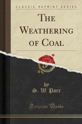 The Weathering of Coal (Classic Reprint) (Paperback): S. W. Parr