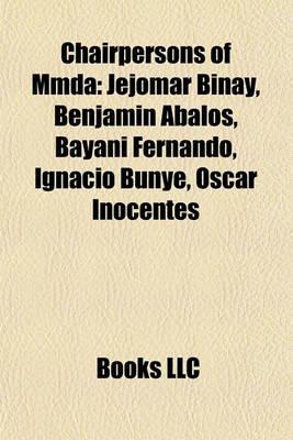 Chairpersons of Mmda - Jejomar Binay, Benjamin Abalos, Bayani Fernando, Ignacio Bunye, Oscar Inocentes (Paperback): Books Llc