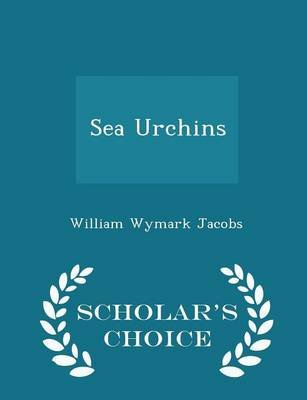 Sea Urchins - Scholar's Choice Edition (Paperback): William Wymark Jacobs