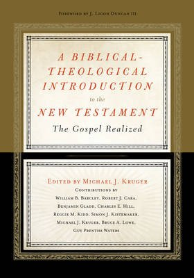 A Biblical-Theological Introduction to the New Testament - The Gospel Realized (Hardcover): Michael J. Kruger